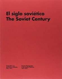 Grafika produktu: Soviet Century: Russian Photography in the Lafuente Archive (1917-1972)