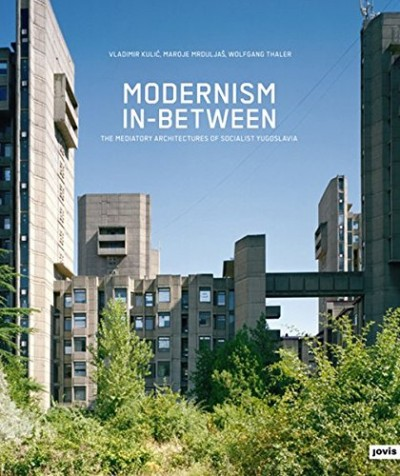 Grafika produktu: Modernism In-Between : The Mediatory Architectures of Socialist Yugoslavia