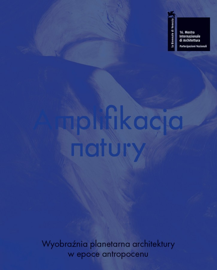 Grafika obiektu: Amplifying Nature. The Planetary Imagination of Architecture in the Anthropocene (Polish version)