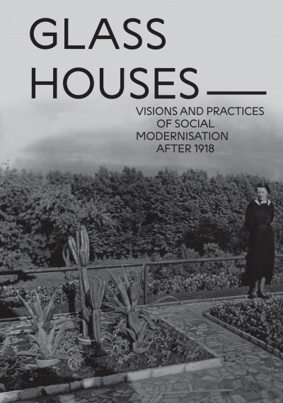 Grafika obiektu: Glass Houses. Visions and Practices of Social Modernisation after 1918