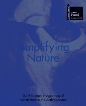 Grafika obiektu: Amplifying Nature. The Planetary Imagination of Architecture in the Anthropocene
